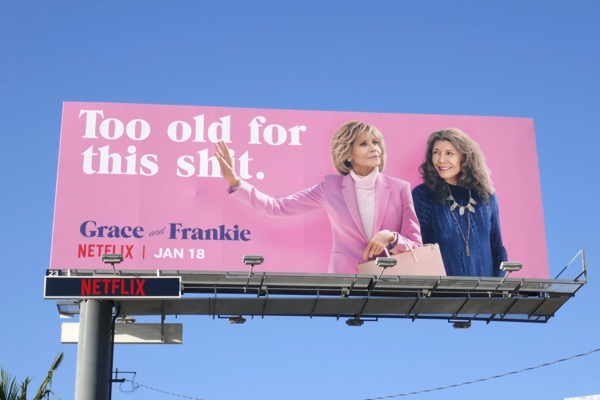 Too old for this shit Grace Frankie season 5 billboard