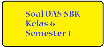 Download dan dapatkan soal latihan uas sbk kelas 6 semester 1 ktsp tahun 2016 2017 gratis langsung download