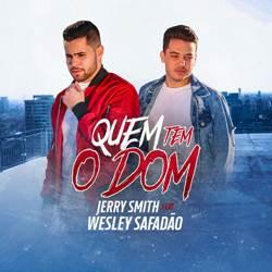 Baixar Música Quem Tem o Dom - Jerry Smith e Wesley Safadão Mp3