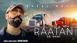 Presenting Raatan de rahi lyrics penned by Babbu Maan. Latest Punjabi song Raatan de rahi is sung & composed by Babbu Maan himself