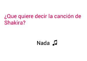 Significado de la canción Nada Shakira.