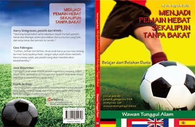 Sinopsis Buku: Klinik Sepak Bola MENJADI PEMAIN HEBAT SEKALIPUN TANPA BAKAT