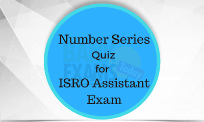 Number Series Quiz for ISRO Assistant Exam