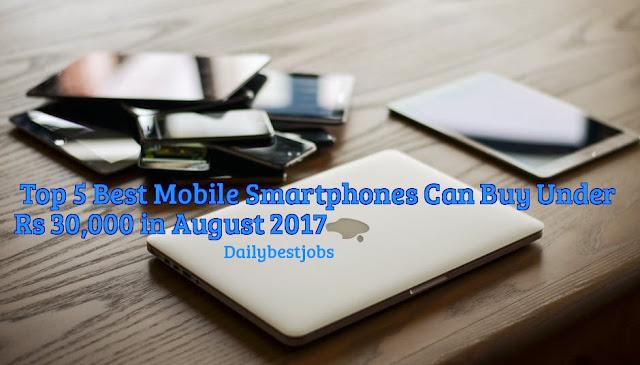 Top 5 Best Mobile Smartphones Can Buy Under Rs 30,000