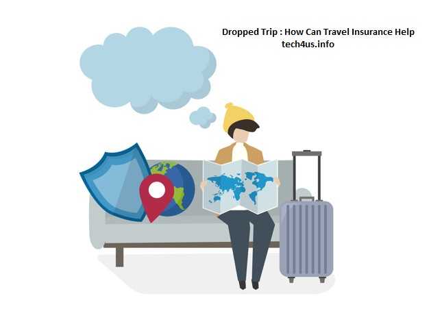 Dropped Trip : How Can Travel Insurance Help