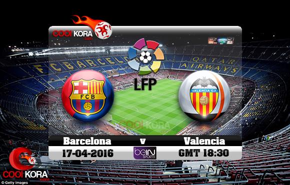 مشاهدة مباراة برشلونة وفالنسيا اليوم 17-4-2016 في الدوري الأسباني