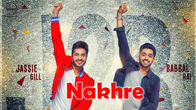 Nakhre Lyrics -  Jassi Gill - Jump 2 Bhangra