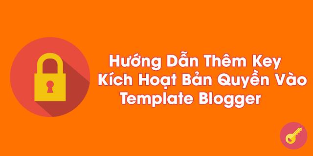 Hướng Dẫn Cách Chèn Key Kích Hoạt Template Vào Theme Blogger