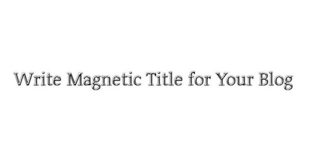 Write Magnetic Title for Your Blog