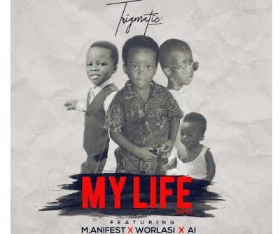 Trigmatic ft Manifest, Worlasi, & A.I – My Life (Remix)