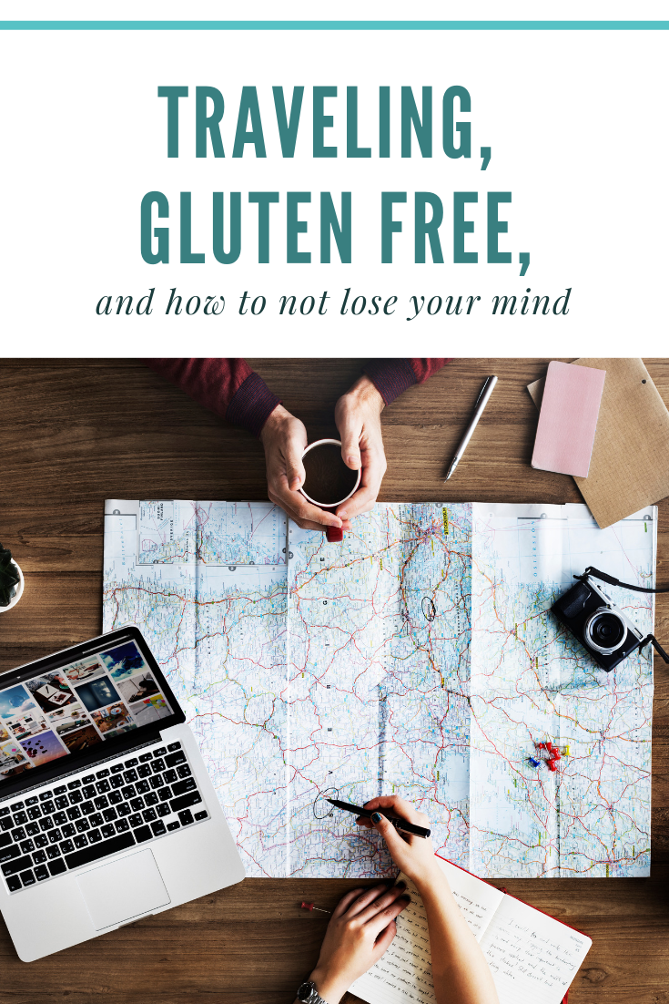Traveling, Gluten Free, and how to not lose your mind