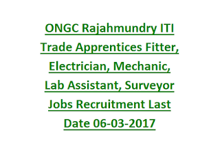 ONGC Rajahmundry ITI Trade Apprentices Fitter, Electrician, Mechanic, Lab Assistant, Surveyor Jobs Recruitment Last Date 06-03-2017