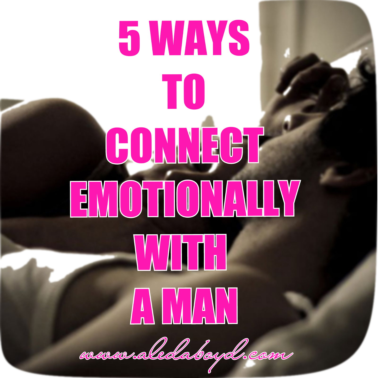 5 Ways to Connect Emotionally with a Man | by Aleda Boyd