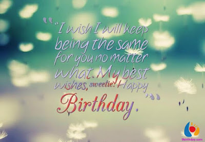 Happy Birthday wishes quotes for daughter: i wish i will keep being the same for you matter what