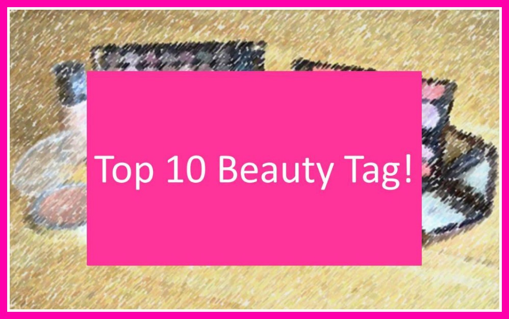 Top 10 Beauty Tag - Beauty Talk With Lauren