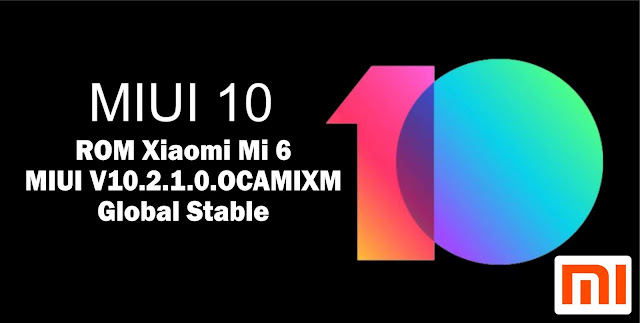 Download ROM Xiaomi Mi 6 MIUI V10.2.1.0.OCAMIXM Global Stable