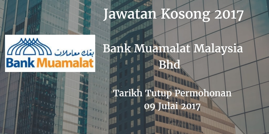 Jawatan Kosong Bank Muamalat Malaysia Bhd 09 Julai 2017