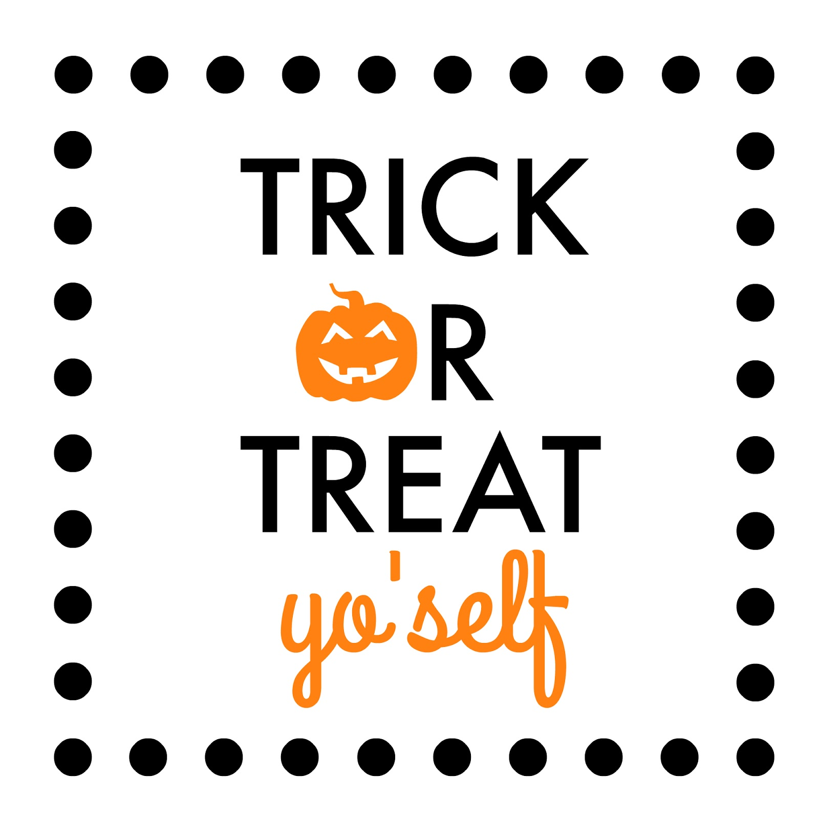 Crafty Texas Girls Trick Or Treat Yo Self Free Printable