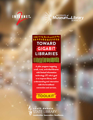 Toward Gigabit Libraries toolkit from Internet 2, Institute of Museum and Library Services and the South Dakota State Library