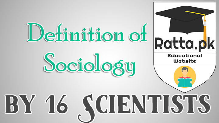Definition of Sociology by 16 Sociologists and Scientists
