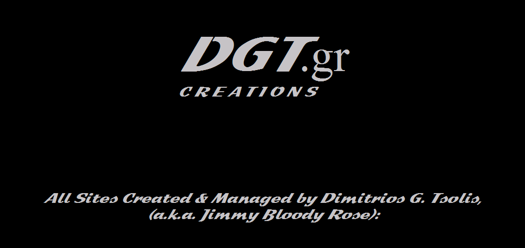 DGT CREATIONS - www.dgt.gr - All Sites Created & Managed by Dimitrios G. Tsolis, (a.k.a. Jimmy Bloody Rose):