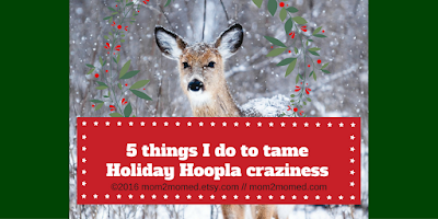 http://mom2momed.blogspot.com/2016/11/5-things-i-do-to-tame-holiday-hoopla.html
