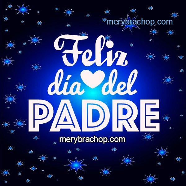 Feliz día del padre, frases, imágenes , tarjetas cristianas para el padre en su día, mensajes cortos para abuelo, tio, amigos feliz día de papá por Mery Bracho
