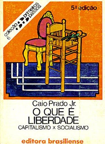 O que é liberdade Capitalismo x Socialismo - Caio Prado Jr.
