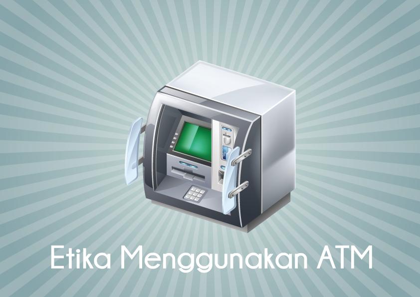 Etika menggunakan ATM