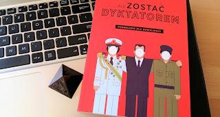 """I Ty możesz zostać współczesnym despotą, czyli recenzja książki """"Jak zostać dyktatorem. Podręcznik dla nowicjuszy"""" Mikala Hema."""