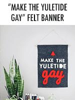 """""""Make the Yuletide Gay"""" felt banner"""