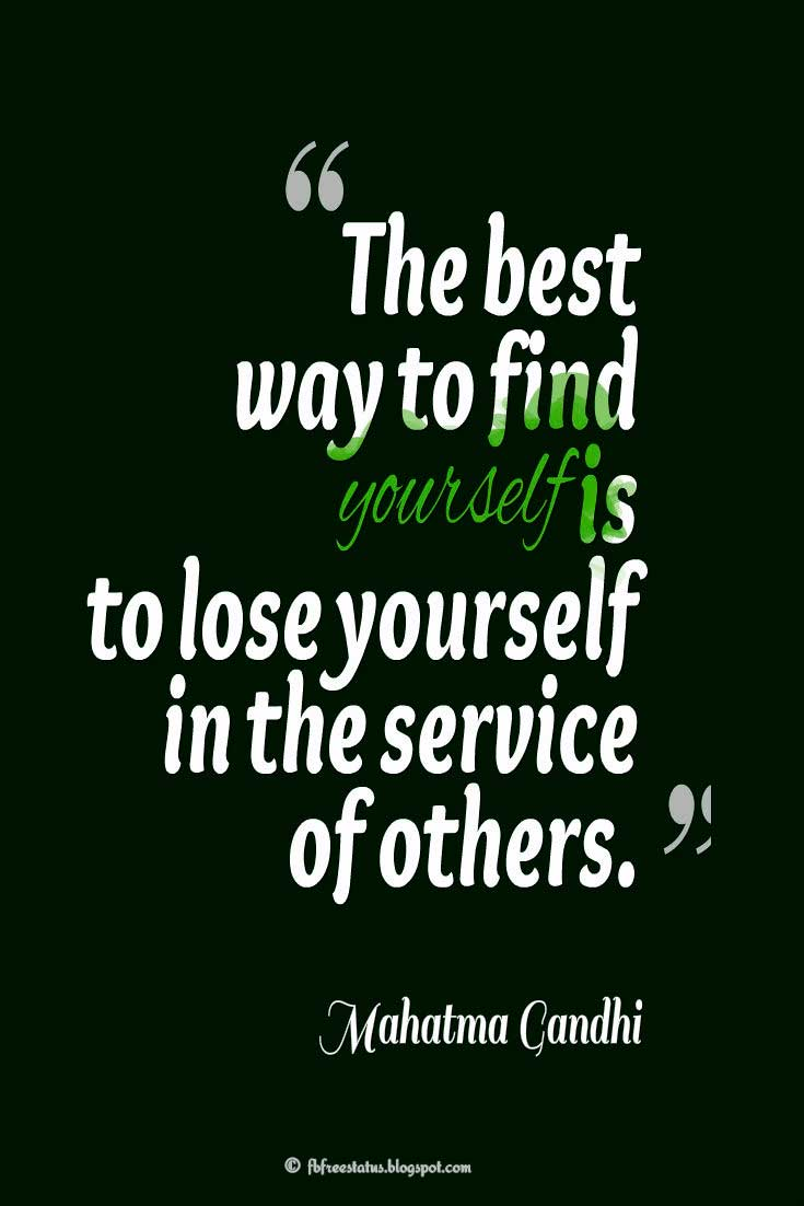 Being Yourself Quotes, The best way to find yourself is to lose yourself in the service of others.- Mahatma Gandhi
