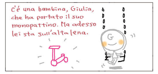 C'e' una bambina, Giulia, che ha portato il suo monopattino. Ma adesso lei sta sull'altalena.