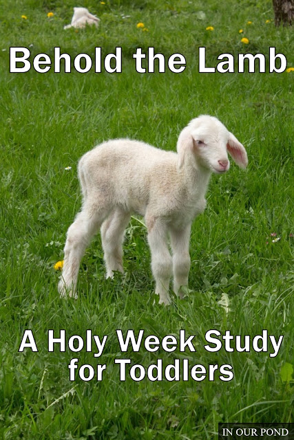 Behold the Lamb- A Holy Week Study for Toddlers from In Our Pond