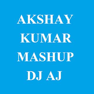 AKSHAY KUMAR MASHUP DJ AJ AKA AJAZ NABI