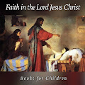 Faith in the Lord Jesus Christ-Books for Children