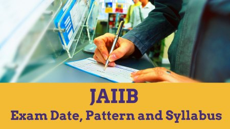 JAIIB - Exam Date, Pattern and Syllabus