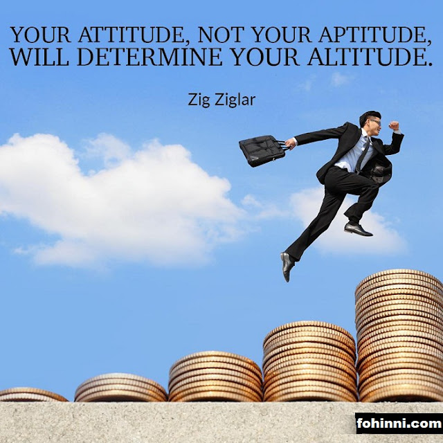 YOUR ATTITUDE, NOT YOUR APTITUE, WILL DETERMINE YOUR ATTITUDE.
