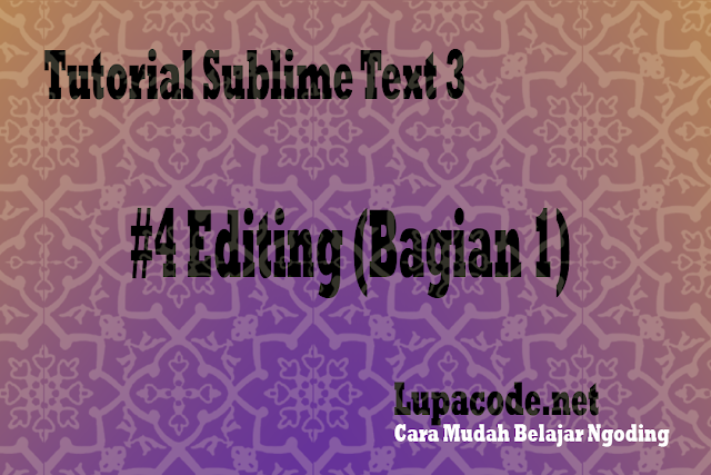 Tutorial Sublime Text 3 – #4 Editing (Bagian 1)
