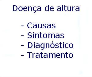 Doença de altura causas sintomas diagnóstico tratamento prevenção riscos complicações