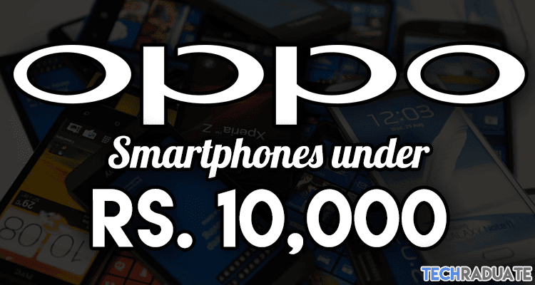 Best Oppo Smartphones 5000 to 10000 Range - with detailed Specifications