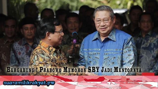 Bergabung : Prabowo Memohon SBY Jadi Mentornya