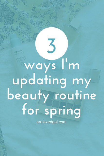 Beauty routine updates for spring | arelaxedgal.com
