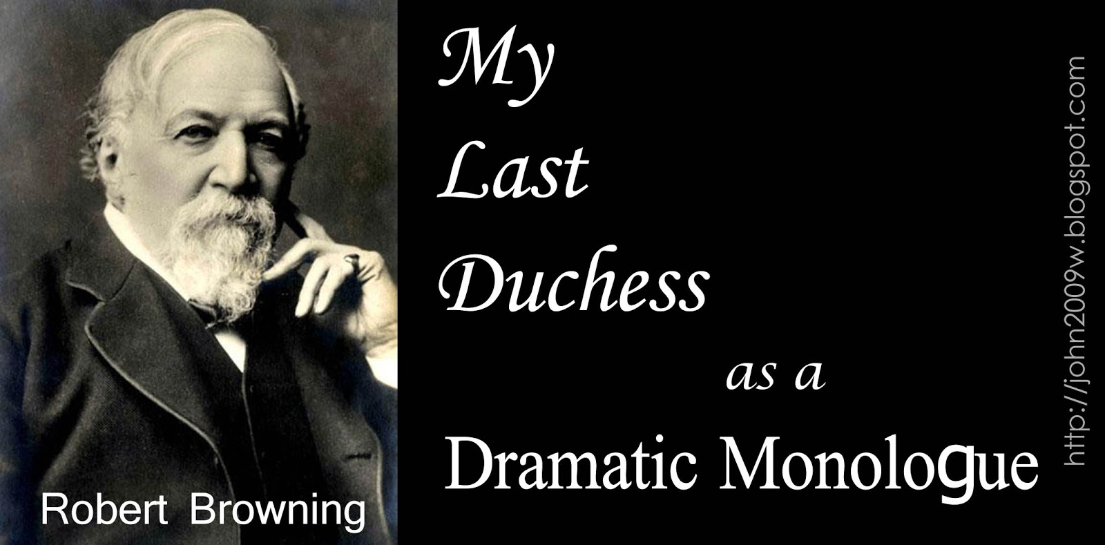 the example of dramatic monologue in robert brownings my last duchess Browning's my last duchess, first published in dramatic lyrics in 1842, is one of the best known of his many dramatic monologues in the following lesson, students will come to understand the use of dramatic monologue as a poetic device, and they will learn to read beyond the speaker's words in order to understand the implications beneath.