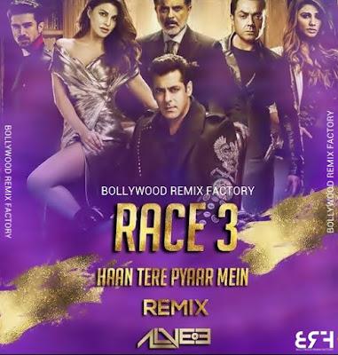 Race 3 - Haan Tere Pyaar Mein (Remix) - DJ Alvee