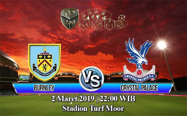 Prediksi Burnley vs Crystal Palace, Sabtu 02 Maret 2019 Pukul 22:00 WIB