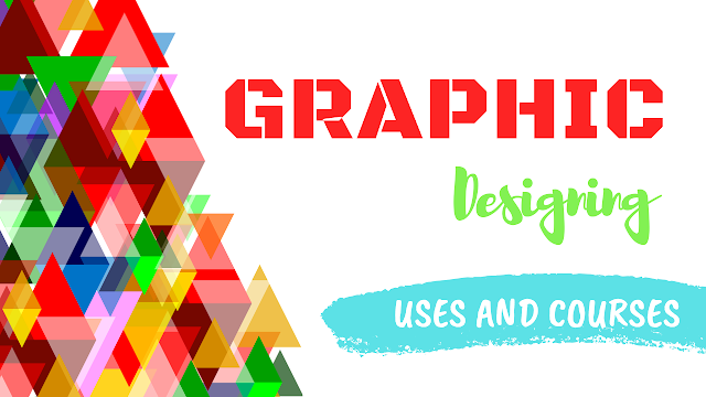 WHAT IS GRAPHIC DESIGNING? USES AND COURSES