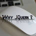 Why jQuery?