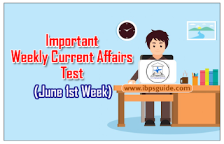 Important Weekly Current Affairs Test for NICL AO& Upcoming IBPS Exams 2017 (June 1st Week)