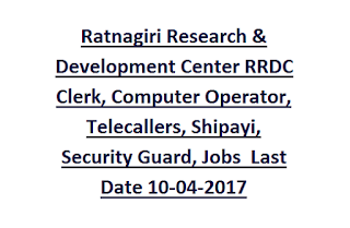 Ratnagiri Research & Development Center RRDC Clerk,  Shipayi, Security Guard, Driver, Computer Operator, Telecallers, Jobs  Last Date 10-04-2017